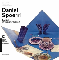 Daniel Spoerri: Eat Art in Transformation