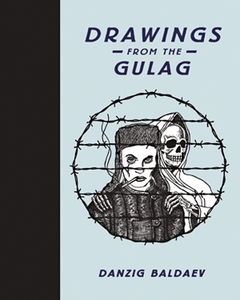 Danzig Baldaev: Drawings from the Gulag