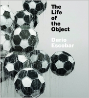 Dar�o Escobar: The Life of the Object