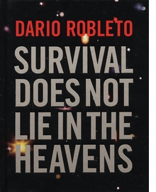 Dario Robleto: Survival Does Not Lie In The Heavens