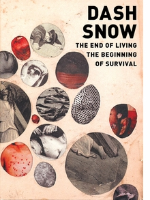 Dash Snow: The End of Living, the Beginning of Survival