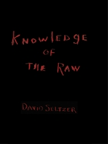 David Seltzer: Knowledge of the Raw