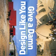 Design Like You Give A Damn: Architectural Responses To Humanitarian Crises