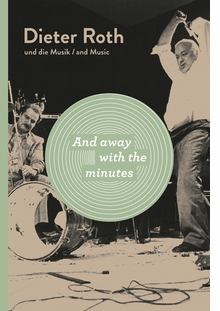 Dieter Roth: And Away with the Minutes