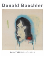 Donald Baechler: Early Work