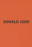 Donald Judd: The Early Works 1956-1968