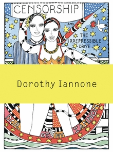 Dorothy Iannone: Censorship and the Irrepressible Drive Toward Love and Divinity