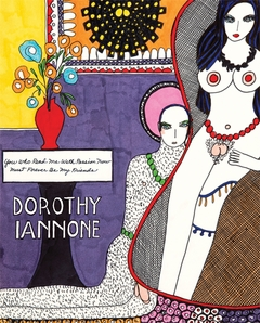 Dorothy Iannone: You Who Read Me With Passion Now Must Forever Be My Friends