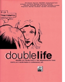 Double Life: Identity And Transformation In Contemporary Art