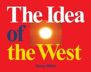 Doug Aitken: The Idea of the West