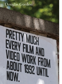 Douglas Gordon: Pretty Much Every Film and Video Works from about 1992 Until Now