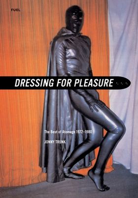 Dressing for Pleasure in Rubber, Vinyl & Leather