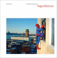 Dulce Pinz�n: The Real Story of the Superheroes