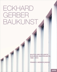 Eckhard Gerber Baukunst: Buildings and Projects 1966-2013