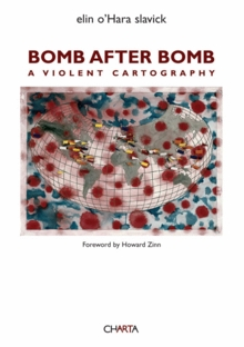 Elin O'Hara Slavick: Bomb after Bomb, A Violent Cartography