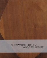 Ellsworth Kelly: Wood Sculpture