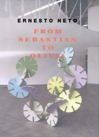 Ernesto Neto: From Sebastian to Olivia