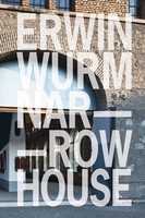 Erwin Wurm: Narrow House
