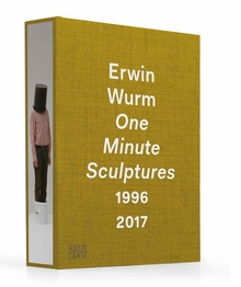 Erwin Wurm: One Minute Sculptures 1996–2017