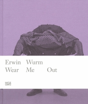 Erwin Wurm: Wear Me Out