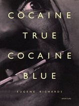 Eugene Richards: Cocaine True, Cocaine Blue