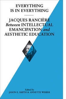 Everything is in Everything: Jacques Ranci�re between Intellectual Emancipation and Aesthetic Education