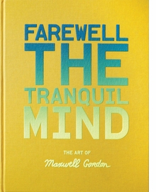 Farewell the Tranquil Mind: The Art of Maxwell Gordon