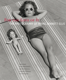 For The Love of It: The Photography of Irving Bennett Ellis