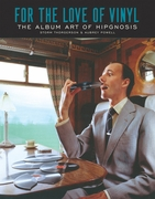 For the Love of Vinyl: The Album Art of Hipgnosis: Storm Thorgerson & Aubrey Powell