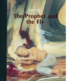 Francis Al�s: The Prophet and the Fly