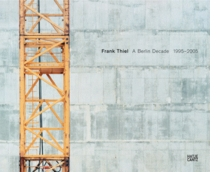 Frank Thiel: A Berlin Decade 1995-2005