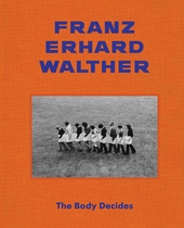 Franz Erhard Walther: The Body Decides
