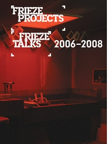 Frieze Projects & Frieze Talks 2006-2008
