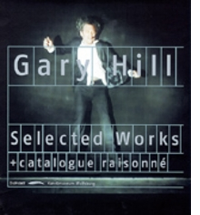 Gary Hill: Selected Works & Catalogue Raisonn�