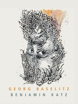 Georg Baselitz & Benjamin Katz: The Direction is Right