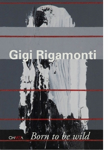 Gigi Rigamonti: Born to be Wild