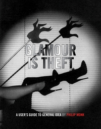 Glamour Is Theft: A User's Guide to General Idea