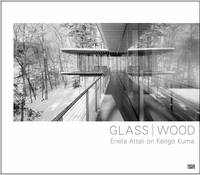 Glass / Wood: Erieta Attali on Kengo Kuma