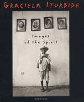 Graciela Iturbide: Images of the Spirit
