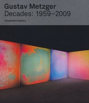 Gustav Metzger: Decades 1959-2009