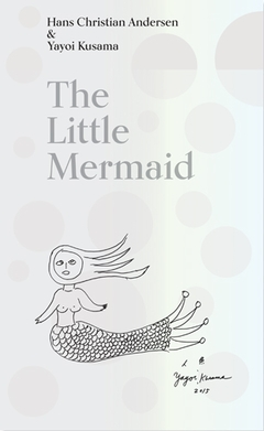The Little Mermaid by Hans Christian Andersen & Yayoi Kusama