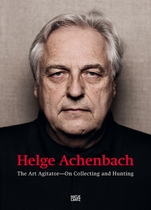 Helge Achenbach: The Art Agitator