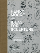 Henry Moore: Ideas for Sculpture