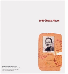 Henryk Ross: Lodz Ghetto Album