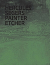 Hercules Segers: Painter, Etcher, A Catalogue Raisonn