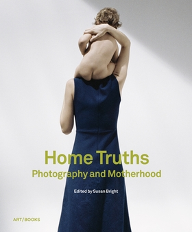 Home Truths: Photography and Motherhood
