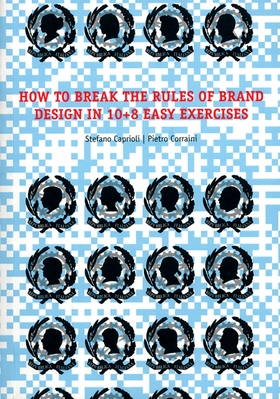 How to Break the Rules of Brand Design in 10+8 Easy Exercises
