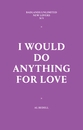 I Would Do Anything for Love