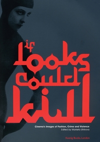 If Looks Could Kill: Cinema's Images of Fashion, Crime and Violence