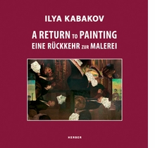 Ilya Kabakov: A Return to Painting